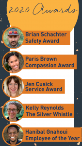 Brian Schachter Safety Award; Paris Brown Compassion Award; Jen Cusick Service Award; Kelly Reynolds The Silver Whistle; Hanibal Gnahoui Employee of the Year